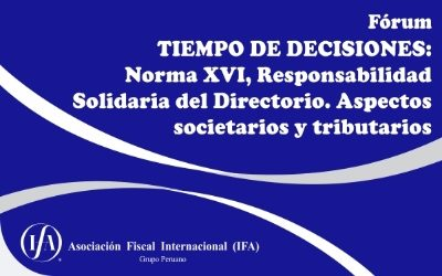 Fórum: Tiempo de Decisiones: Norma XVI, Responsabilidad Solidaria del Directorio. Aspectos societarios y tributarios