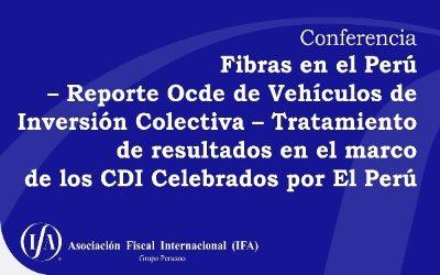 Conferencia: Fibras en el Perú – Reporte Ocde de Vehículos de Inversión Colectiva – Tratamiento de resultados en el marco de los CDI Celebrados por El Perú