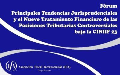 Forum: Principales Tendencias Jurisprudenciales y el Nuevo Tratamiento Financiero de las Posiciones Tributarias Controversiales bajo la CINIIF 23