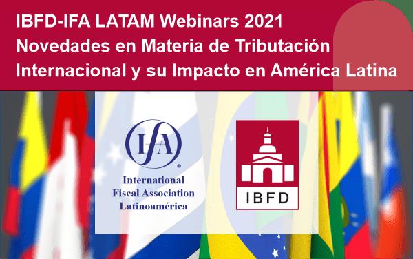 IBFD – IFA LATAM Webinars 2021 – Novedades en Materia de Tributación Internacional y su Impacto en América Latina